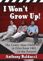 I Won't Grow Up! ebook by Anthony Balducci