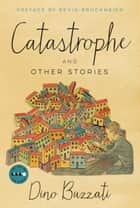 Catastrophe - And Other Stories ebook by Dino Buzzati