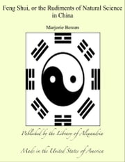 Feng Shui, or the Rudiments of Natural Science in China ebook by Marjorie Bowen