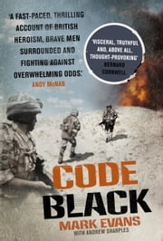 Code Black - Cut off and facing overwhelming odds: the siege of Nad Ali ebook by Mark Evans,Andrew Sharples
