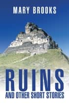 Ruins and Other Short Stories ebook by Mary Brooks