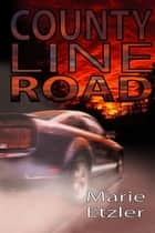 County Line Road ebook by Marie Etzler
