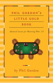 Phil Gordon's Little Gold Book - Advanced Lessons for Mastering Poker 2.0 ebook by Phil Gordon