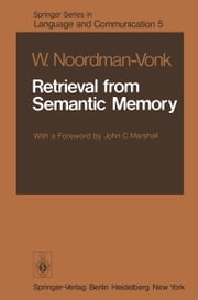 Retrieval from Semantic Memory ebook by W. Noordman-Vonk,J.C. Marshall