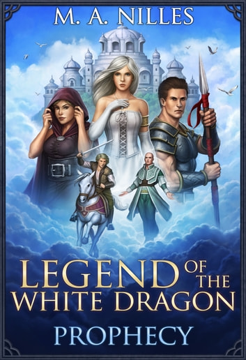 Legend of the White Dragon: Prophecy ebook by M. A. Nilles