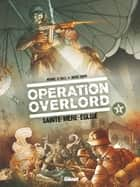 Opération Overlord - Tome 01 - Sainte-Mère-Eglise ebook by Michaël Le Galli, Davide Fabbri, Domenico Neziti