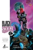 Black Science 1 - Caduta Eterna ebook by Rick Remender, Matteo Scalera, Leonardo Favia
