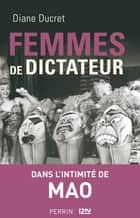 Femmes de dictateur - Mao ebook by Diane DUCRET