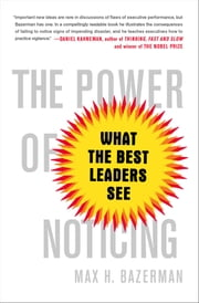 The Power of Noticing - What the Best Leaders See ebook by Max Bazerman