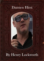 Damien Hirst ebook by Henry Lockworth,Eliza Chairwood,Bradley Smith