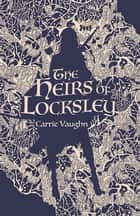 The Heirs of Locksley ebook by Carrie Vaughn