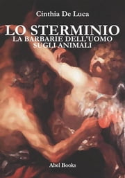 La barbarie dell'uomo sugli animali ebook by Cinthia De Luca
