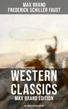 WESTERN CLASSICS: Max Brand Edition - 60+ Novels in One Edition - The Dan Barry Series, The Ronicky Doone Trilogy & The Silvertip Collection: The Untamed, The Night Horseman, The Seventh Man, The Man from Mustang, The False Rider, Riders of the Silences… eBook by Max Brand, Frederick Schiller Faust