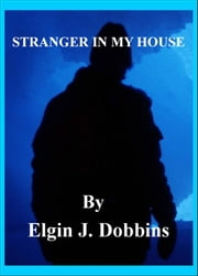 Stranger In My House ebook by Elgin J. Dobbins