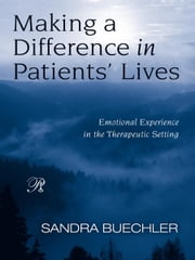 Making a Difference in Patients' Lives - Emotional Experience in the Therapeutic Setting ebook by Sandra Buechler