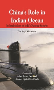China's Role in the Indian Ocean: Its Implications on India's National Security ebook by Dr Saji Abraham