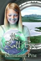 The Salt Box ebook by Katherine Pym