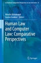 Human Law and Computer Law: Comparative Perspectives ebook by Mireille Hildebrandt, Jeanne Gaakeer