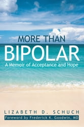 More than Bipolar - A Memoir of Acceptance and Hope ebook by Lizabeth D. Schuch