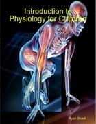 Introduction to Physiology for Children ebook by Ryan Shuell