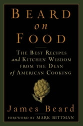 Beard on Food - The Best Recipes and Kitchen Wisdom from the Dean of American Cooking ebook by James Beard