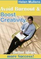 Avoid BurnOut And Boost Creativity ebook by Helen Mullins