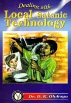 Dealing with Local Satanic Technology ebook by Dr. D. K. Olukoya