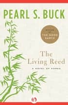 The Living Reed ebook by Pearl S. Buck