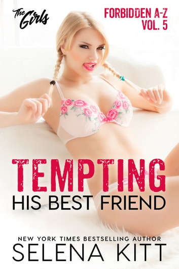 Tempting His Best Friend: Forbidden Love A-Z – The Girls – #5 ebook by Selena Kitt