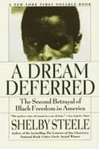 A Dream Deferred - The Second Betrayal of Black Freedom in America ebook by Shelby Steele