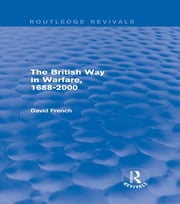 The British Way in Warfare 1688 - 2000 (Routledge Revivals) ebook by David French