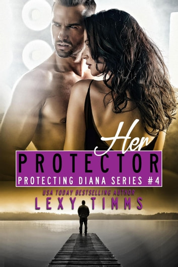 Her Protector - Protecting Diana Series, #4 ebook by Lexy Timms