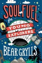 Soul Fuel for Young Explorers ebook by Bear Grylls