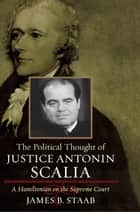 The Political Thought of Justice Antonin Scalia ebook by James B. Staab