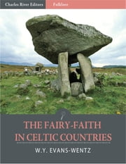 The Fairy-Faith in Celtic Countries (Illustrated) ebook by W. Y. Evans-Wentz