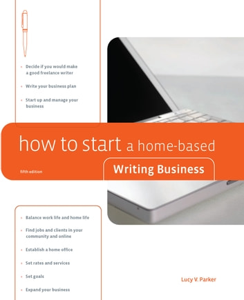 How to Start a Home-Based Writing Business, 5th ebook by Lucy V. Parker