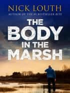 The Body in the Marsh 電子書 by Nick Louth