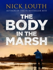 The Body in the Marsh - A completely gripping crime thriller with a shocking twist you won't see coming ebook by Nick Louth