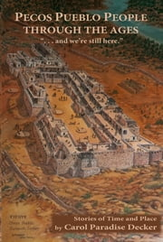 Pecos Pueblo People Through the Ages - Stories of Time and Place ebook by Carol Paradise Decker