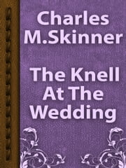 The Knell At The Wedding ebook by Charles M. Skinner