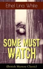 Some Must Watch (British Mystery Classic) ebook by Ethel Lina White