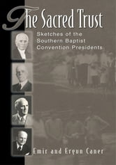 The Sacred Trust: Sketches of the Southern Baptist Convention Presidents ebook by Emir Caner,Ergun Caner