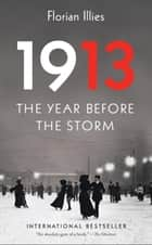 1913 - The Year Before the Storm ebook by Florian Illies, Shaun Whiteside, Jamie Lee Searle