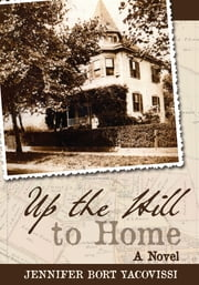 Up the Hill to Home - A Novel ebook by Jennifer Bort Yacovissi