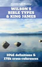 Wilson's Bible Types and King James - 1046 definitions and 77k cross-references ebook by TruthBeTold Ministry, Joern Andre Halseth, Noah Webster