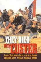 They Died With Custer - Soldiers' Bones from the Battle of the Little Bighorn eBook by Douglas D. Scott, P. Willey, Melissa A. Connor