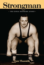 Strongman - The Doug Hepburn Story ebook by Tom Thurston