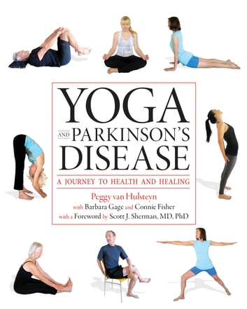 Yoga and Parkinson's Disease - A Journey to Health and Healing ebook by Peggy Van Hulsteyn