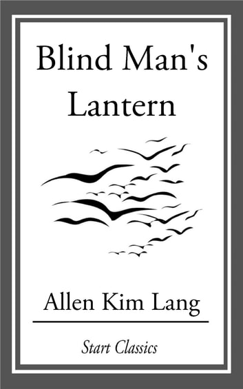 Blind Man's Lantern ebook by Allen Kim Lang