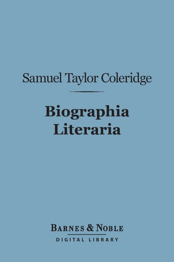 Biographia Literaria (Barnes & Noble Digital Library) ebook by Samuel Taylor Coleridge